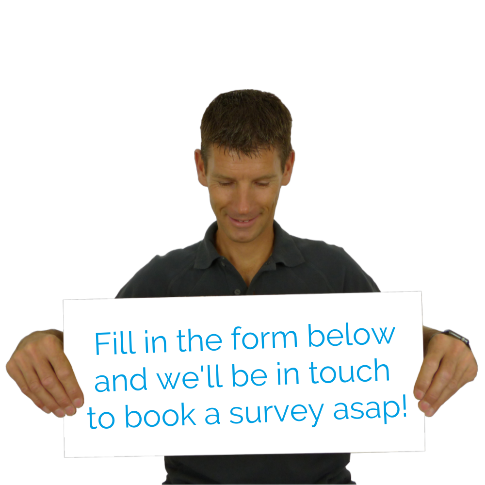 Fill in the form below and we'll be in touch to book a survey asap